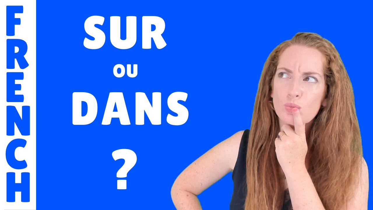 """Comment utiliser """"sur"""" et """"dans"""" en français"""
