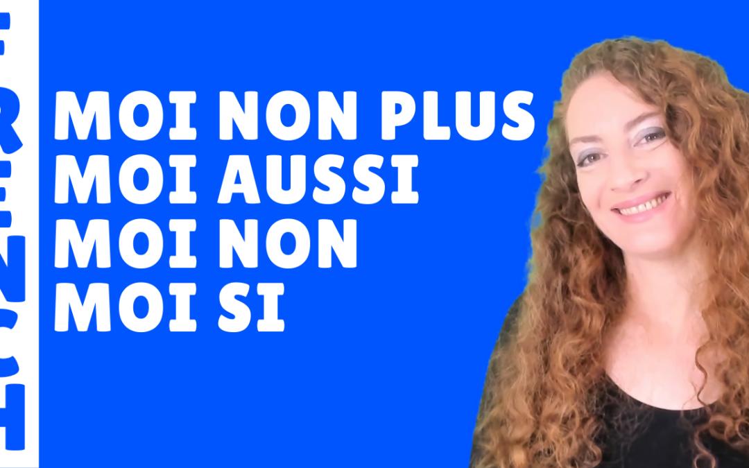 Répondre en Français – Moi non plus, moi aussi – French lesson – Lecon de francais