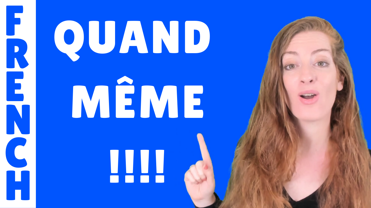 "What does ""Quand même"" mean in French? - French vocabulary - Vocabulaire de francais"